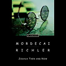 Joshua Then and Now (       UNABRIDGED) by Mordecai Richler Narrated by Dillon Casey