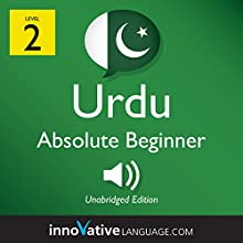 Learn Urdu - Level 2: Absolute Beginner Urdu: Volume 1: Lessons 1-25 Speech by  Innovative Language Learning LLC Narrated by  UrduPod101.com