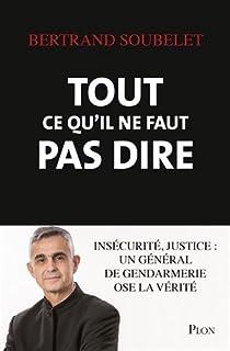 Tout ce qu'il ne faut pas dire : insécurité, justice, Soubelet, Bertrand
