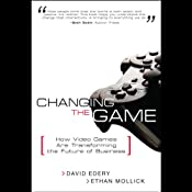 Changing the Game: How Video Games are Transforming the Future of Business | [David Edery, Ethan Mollick]
