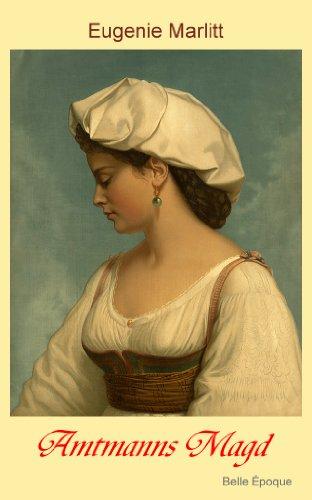 Eugenie Marlitt - Amtmanns Magd (German Edition)