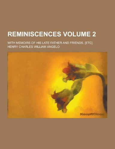 Reminiscences; With Memoirs of His Late Father and Friends, [Etc]. Volume 2