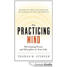 The Practicing Mind: Developing Focus and Discipline in Your Life