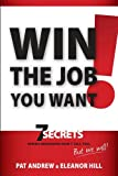 Win the Job You Want!: 7 Secrets Hiring Managers Don't Tell You, But We Will!