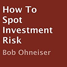 How to Spot Investment Risk (       UNABRIDGED) by Bob Ohneiser Narrated by Scott R. Pollak
