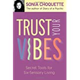 Trust Your Vibes: Secret Tools for Six-Sensory Livingby Sonia Choquette