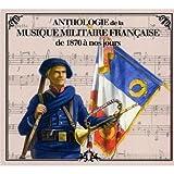 echange, troc Compilation - Anthologie De La Musique Militaire Française : De 1870 A Nos Jours