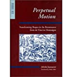 img - for [(Perpetual Motion: Transforming Shapes in the Renaissance from DA Vinci to Montaigne)] [Author: Michel Jeanneret] published on (January, 2001) book / textbook / text book