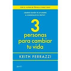 Keith Ferrazzi – 3 personas para cambiar tu vida: ¿Sabes quién te ayudará a conseguir el éxito?