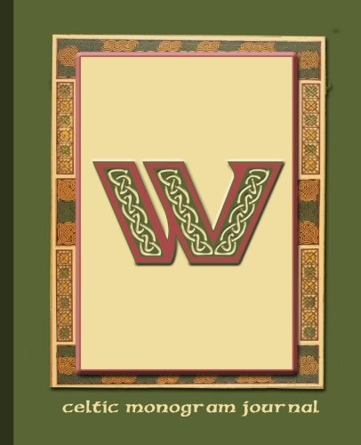 W: Celtic Monogram Journal: Journal | Notebook | Diary with Celtic sayings & quotes translated. Explore your Scottish or Irish history heritage: Volume 5 (Celtic Gifts and Monogrammed Journal)