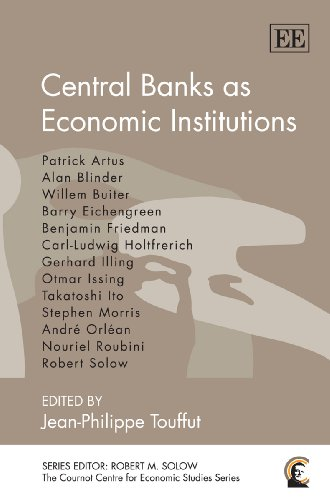 Central Banks as Economic Institutions (The Cournot Centre for Economic Studies Series)