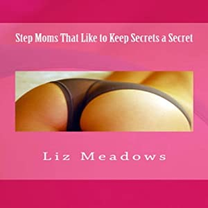 Step Moms That Like to Keep Secrets a Secret | [Liz Meadows]