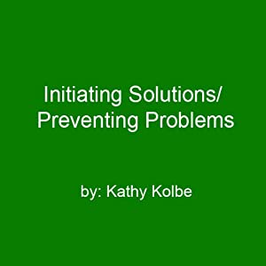 Initiating Solutions/Preventing Problems | [Kathy Kolbe]