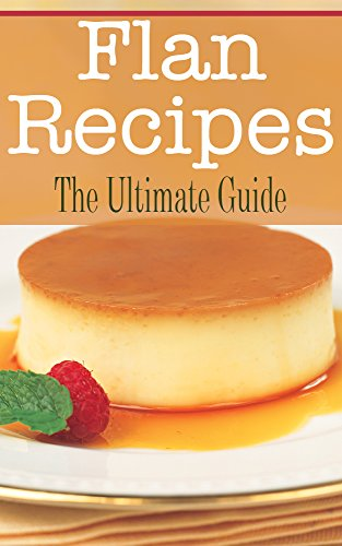 Free Kindle Book : Flan Recipes: The Ultimate Guide