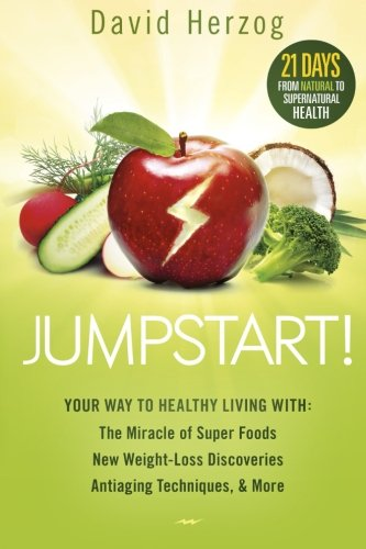 Jumpstart!: Your Way to Healthy Living With the Miracle of Superfoods, New Weight-Loss Discoveries, Antiaging Techniques & More, by David