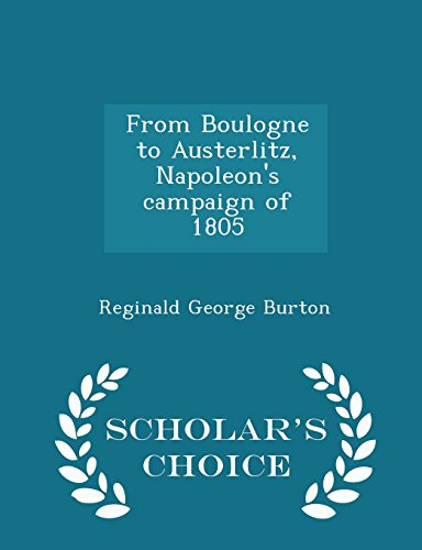 From Boulogne to Austerlitz, Napoleon's campaign of 1805 - Scholar's Choice Edition