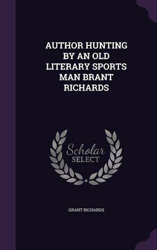 AUTHOR HUNTING BY AN OLD LITERARY SPORTS MAN BRANT RICHARDS