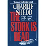 The Stork Is Dead: Straight Answers to Young People's Questions About Sex (0849929563) by Shedd, Charlie W.