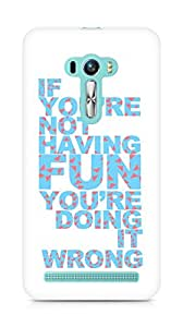 Amez designer printed 3d premium high quality back case cover for Asus Zenfone Selfie (Best cool Quotes if you are not having fun your doing it wrong)
