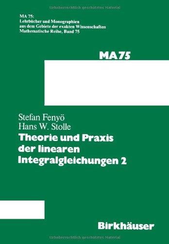 Theorie Und Praxis Der Linearen Integralgleichungen 2 (Lehrbücher Und Monographien Aus Dem Gebiete Der Exakten Wissenschaften / Mathematische Reihe) (German Edition)