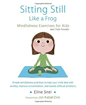 Sitting Still Like a Frog: Mindfulness Exercises for Kids (and Their Parents)