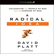A Radical Idea: Unleashing the People of God for the Purpose of God | [David Platt]