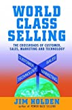 img - for World Class Selling : The Crossroads of Customer, Sales, Marketing, and Technology book / textbook / text book