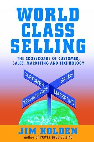 World Class Selling : The Crossroads of Customer, Sales, Marketing, and Technology