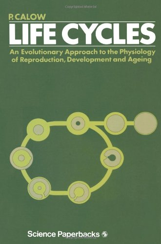 Life Cycles: An evolutionary approach to the physiology of reproduction, development and ageing