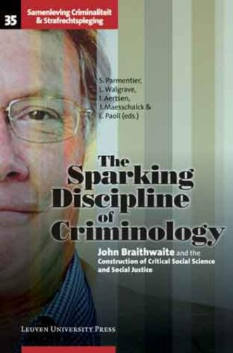 The Sparking Discipline of Criminology: John Braithwaite and the Construction of Critical Social Science and Social Just