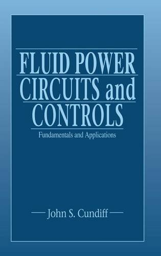 Fluid Power Circuits and Controls: Fundamentals and Applications (Mechanical and Aerospace Engineering Series), by John S. Cundiff