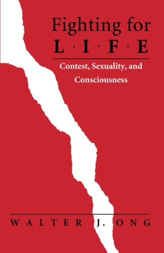 Fighting for Life  : Contest, Sexuality, and Consciousness