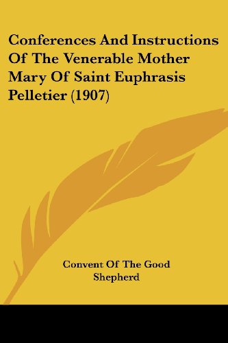 Conferences and Instructions of the Venerable Mother Mary of Saint Euphrasis Pelletier (1907)