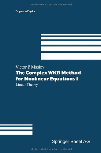 The Complex Wkb Method For Nonlinear Equations I: Linear Theory (Progress In Mathematical Physics) (V. 1)