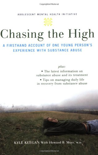 Chasing the High: A Firsthand Account of One Young Person's Experience with Substance Abuse (Annenberg Foundation Trust at Sunnylands' Adolescent Mental Health Initiative) from Oxford University Press
