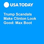 Trump Scandals Make Clinton Look Good: Max Boot   Max Boot