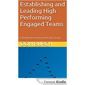 Establishing and Leading High Performing Engaged Teams: A Handbook for Integrated Product Teams (English Edition)