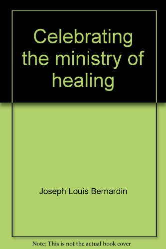 celebrating-the-ministry-of-healing-joseph-cardinal-bernardins-reflections-on-health-care