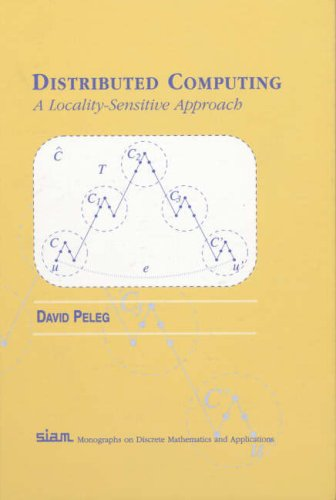 Distributed Computing: A Locality-Sensitive Approach (Monographs on Discrete Mathematics and Applications)