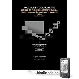 MAXIMILLIEN DE LAFAYETTE, PIONEER OF THE NEO PROGRESSIVE CUBISM. His Paintings and Compositions in Black and White. Book 1. 6th Edition (Maximillien de ... in Bloack and White. Paris-Rome Period)