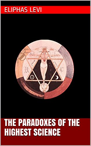 Eliphas Levi - The Paradoxes Of The Highest Science (English Edition)