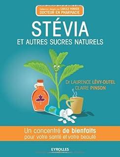 Stevia et autres sucres naturels : un concentré de bienfaits pour votre santé et votre beauté