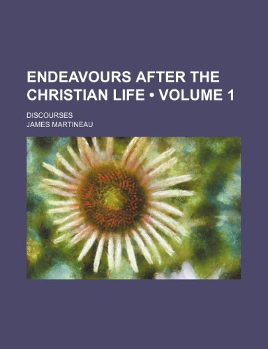 Endeavours After the Christian Life (Volume 1); Discourses