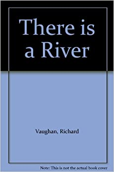 There is a River: Richard Vaughan: Amazon.com: Books