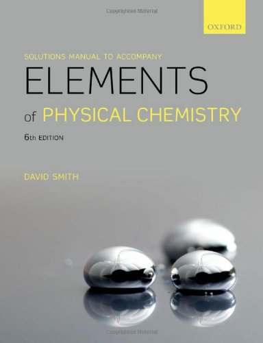 Solutions Manual To Accompany Elements Of Physical Chemistry