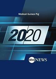ABC News 20/20 Medical Guinea Pig