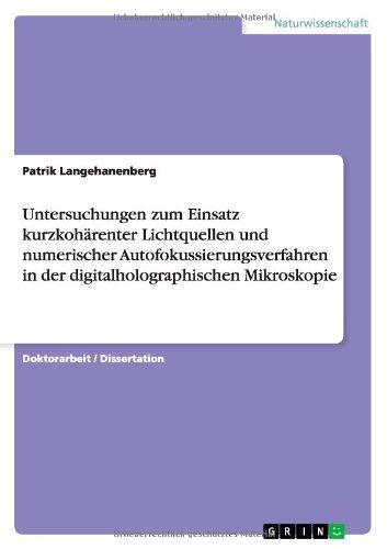 Untersuchungen Zum Einsatz Kurzkoharenter Lichtquellen Und Numerischer Autofokussierungsverfahren In Der Digitalholographischen Mikroskopie (German Edition)