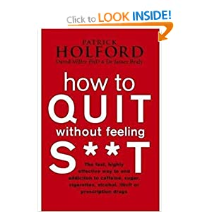 How To Quit Without Feeling S**T - Patrick Holford,Dr James Braly,David Miller