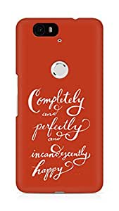 AMEZ completely and perfectly and incandescently happy Back Cover For Huawei Nexus 6P