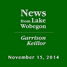 The News from Lake Wobegon from A Prairie Home Companion, November 15, 2014  by Garrison Keillor Narrated by Garrison Keillor